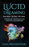 LUCID DREAMING: Pure Mind = No Fear / No Limits: WORKBOOK, TECHNIQUES FOR INDUCING AND EXERCISES