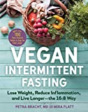 Vegan Intermittent Fasting: Lose Weight, Reduce Inflammation, and Live Longer―The 16:8 Way―With over 100 Plant-Powered Recipes to Keep You Fuller Longer