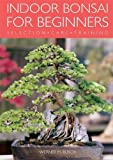 Indoor Bonsai for Beginners: Selection - Care - Training