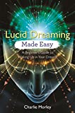Lucid Dreaming Made Easy: A Beginner's Guide to Waking Up in Your Dreams